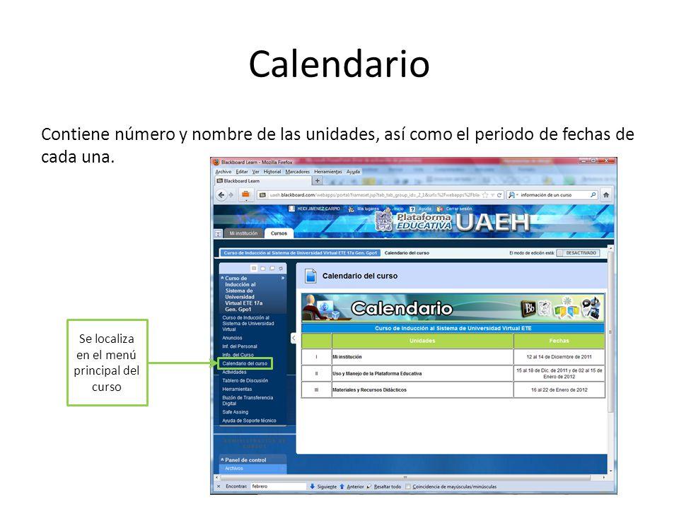 Calendario Contiene número y nombre de las unidades, así como el periodo de fechas de cada una. Se localiza en el menú principal del curso