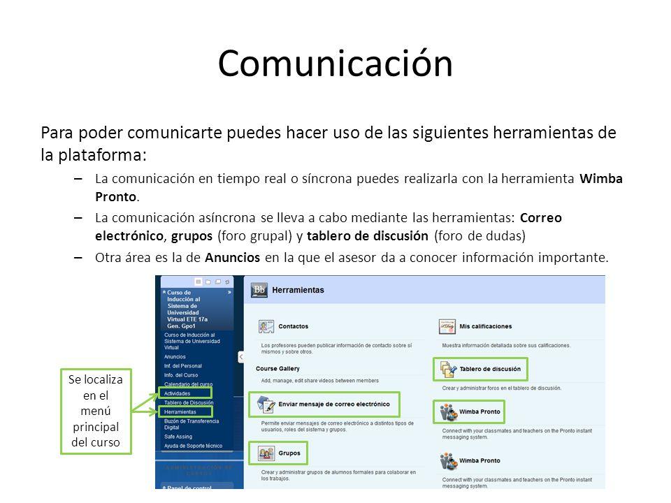 Comunicación Para poder comunicarte puedes hacer uso de las siguientes herramientas de la plataforma: – La comunicación en tiempo real o síncrona puedes realizarla con la herramienta Wimba Pronto.