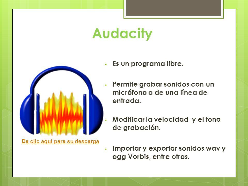 Audacity Es un programa libre.Permite grabar sonidos con un micrófono o de una línea de entrada.
