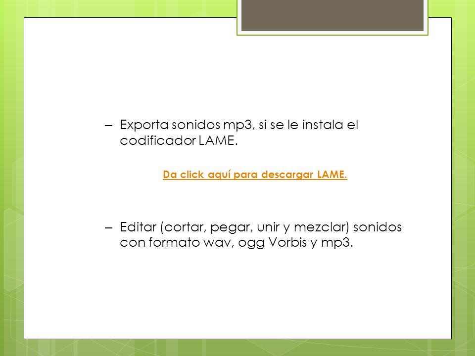 – Exporta sonidos mp3, si se le instala el codificador LAME.