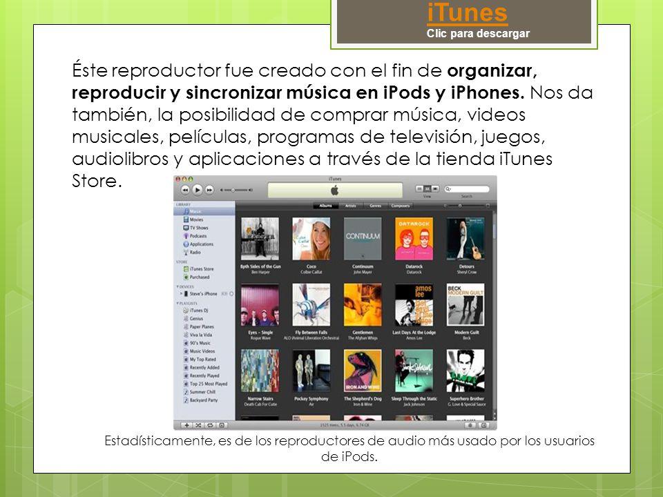 iTunes Clic para descargar Éste reproductor fue creado con el fin de organizar, reproducir y sincronizar música en iPods y iPhones.