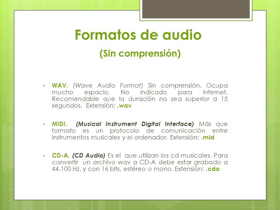 Formatos de audio (Sin comprensión) WAV. (Wave Audio Format) Sin comprensión.