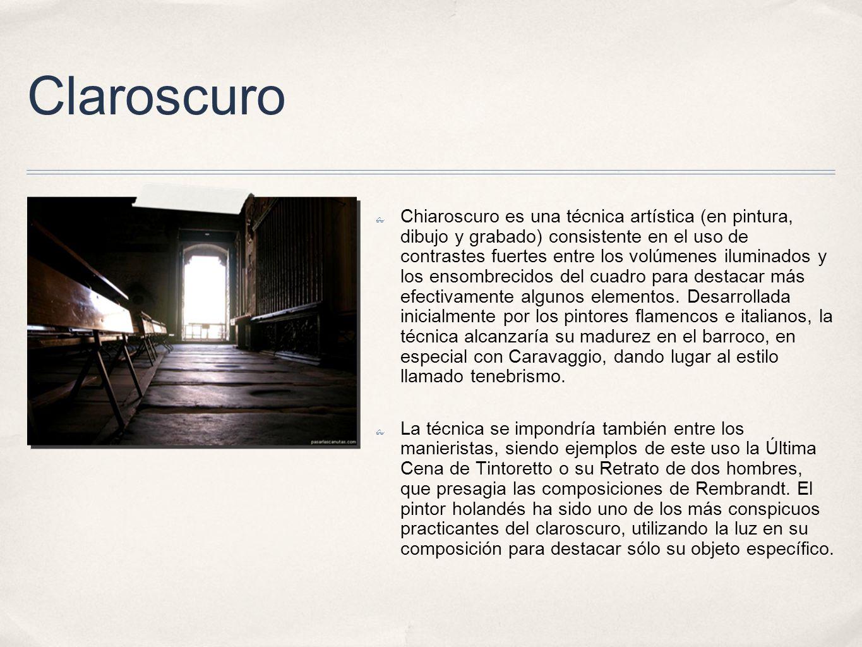Claroscuro Chiaroscuro es una técnica artística (en pintura, dibujo y grabado) consistente en el uso de contrastes fuertes entre los volúmenes ilumina