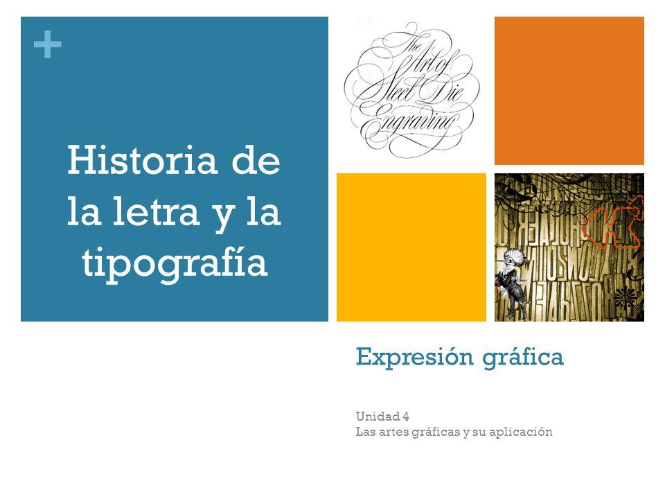 + Expresión gráfica Unidad 4 Las artes gráficas y su aplicación Historia de la letra y la tipografía