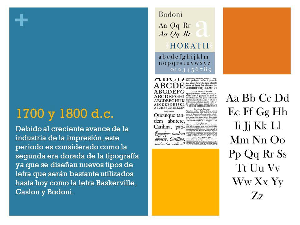 + 1700 y 1800 d.c. Debido al creciente avance de la industria de la impresión, este periodo es considerado como la segunda era dorada de la tipografía