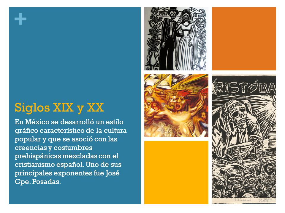+ Siglos XIX y XX En México se desarrolló un estilo gráfico característico de la cultura popular y que se asoció con las creencias y costumbres prehis
