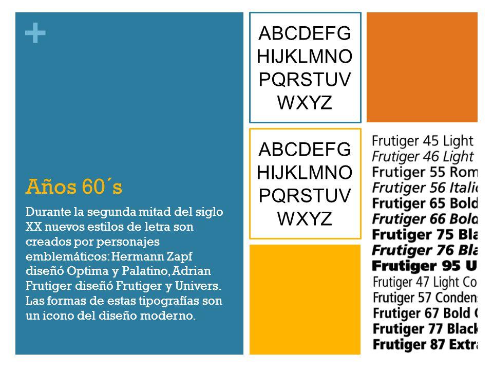 + Años 60´s Durante la segunda mitad del siglo XX nuevos estilos de letra son creados por personajes emblemáticos: Hermann Zapf diseñó Optima y Palati