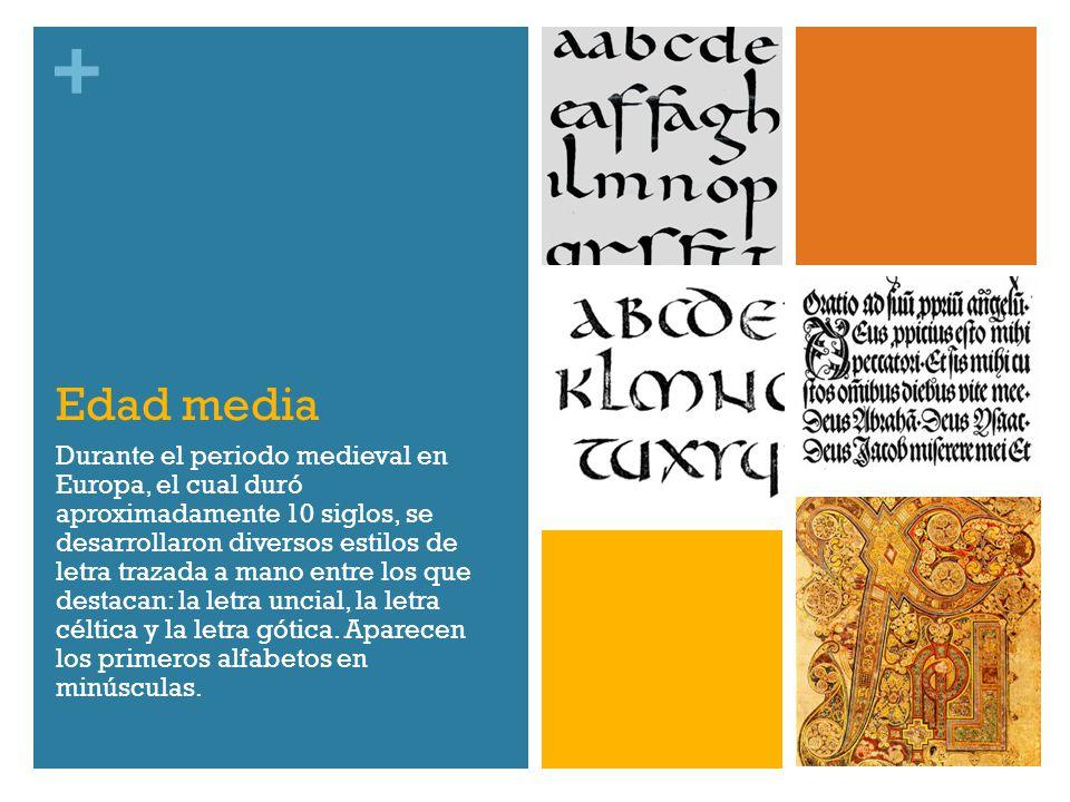 + Edad media Durante el periodo medieval en Europa, el cual duró aproximadamente 10 siglos, se desarrollaron diversos estilos de letra trazada a mano