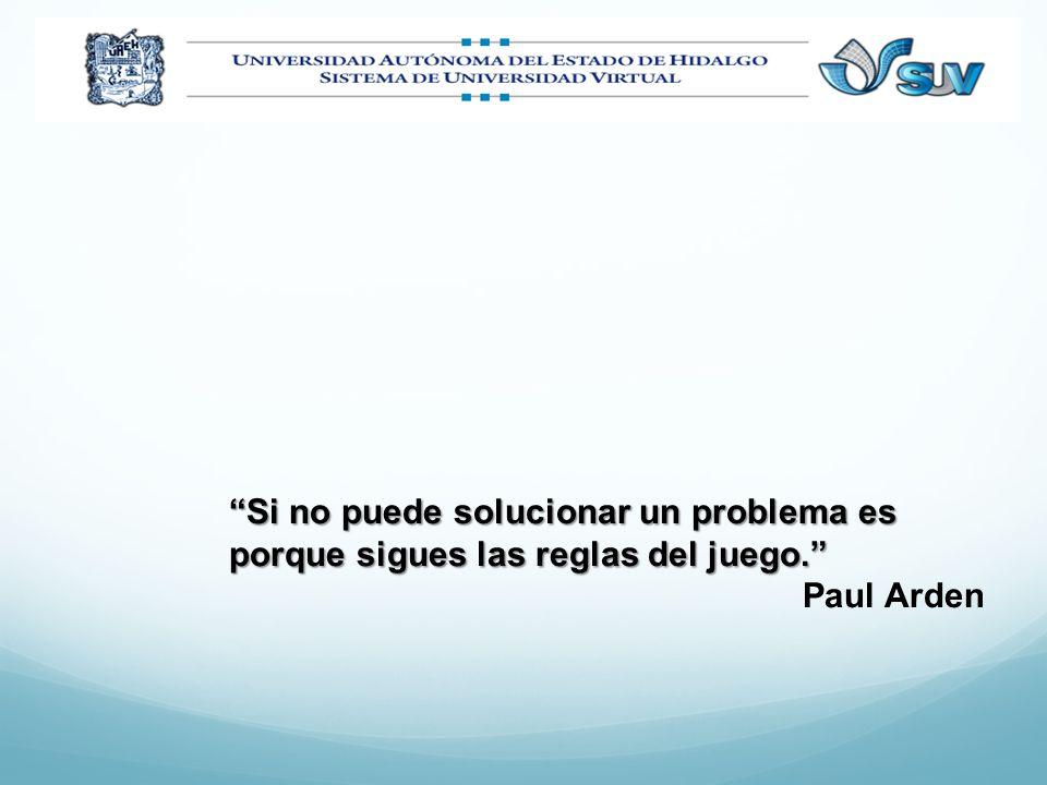 Si no puede solucionar un problema es porque sigues las reglas del juego. Paul Arden