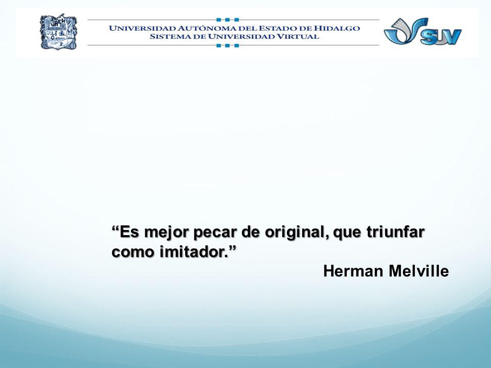 Es mejor pecar de original, que triunfar como imitador. Herman Melville