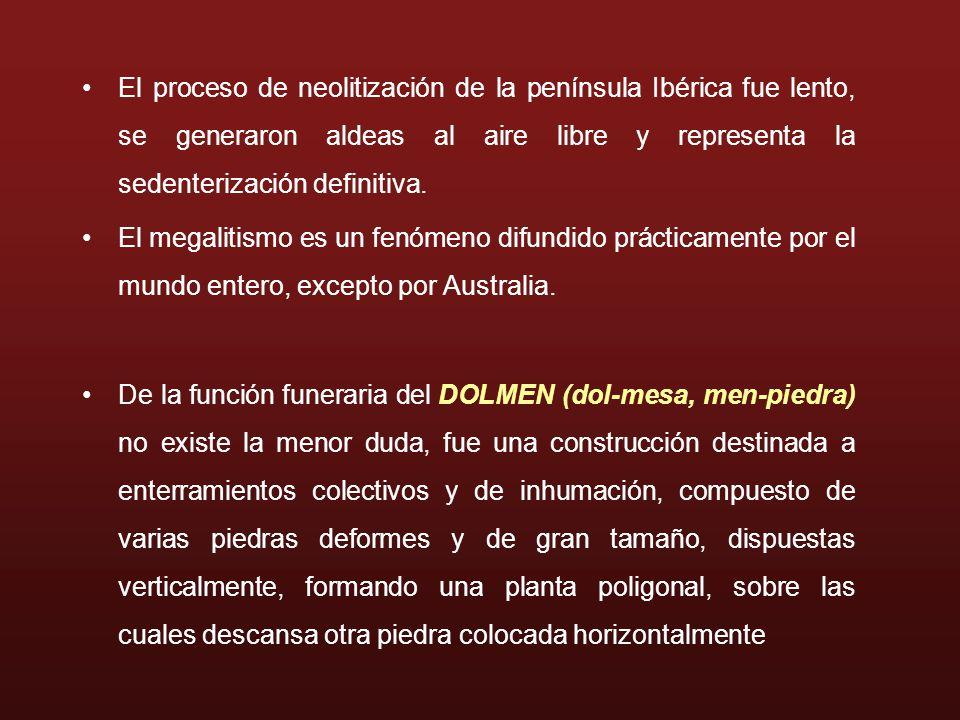 El proceso de neolitización de la península Ibérica fue lento, se generaron aldeas al aire libre y representa la sedenterización definitiva. El megali