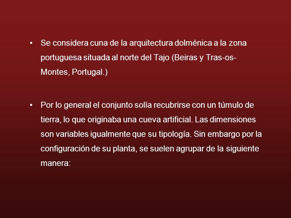 Se considera cuna de la arquitectura dolménica a la zona portuguesa situada al norte del Tajo (Beiras y Tras-os- Montes, Portugal.) Por lo general el