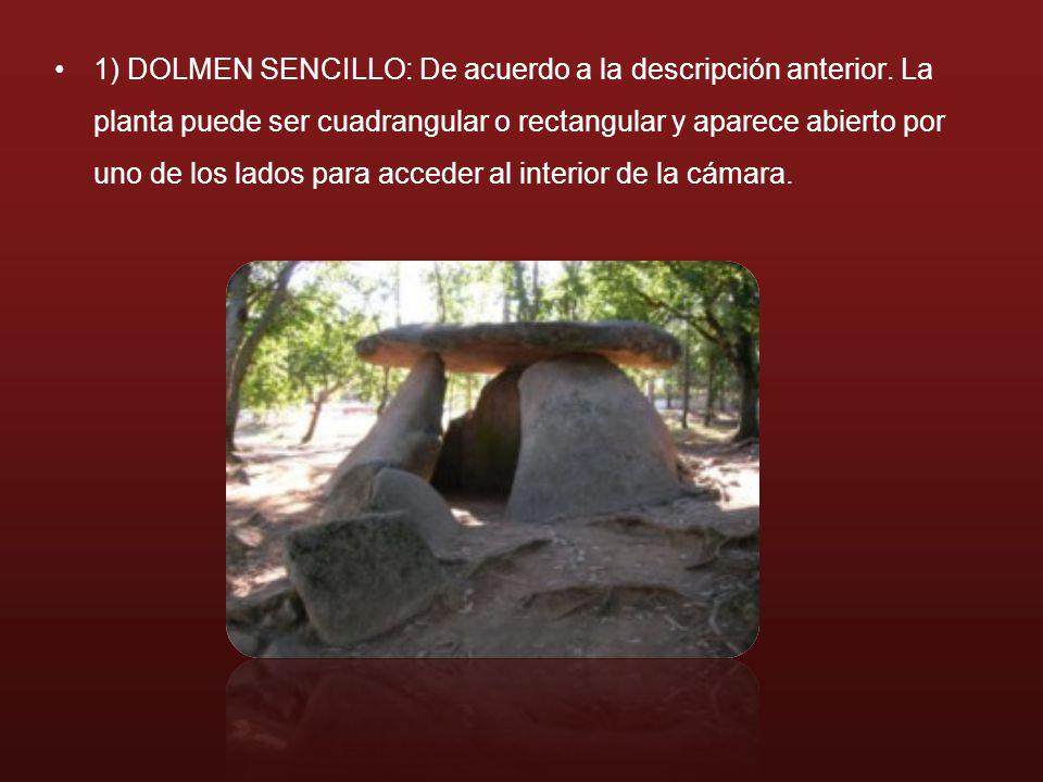 1) DOLMEN SENCILLO: De acuerdo a la descripción anterior. La planta puede ser cuadrangular o rectangular y aparece abierto por uno de los lados para a