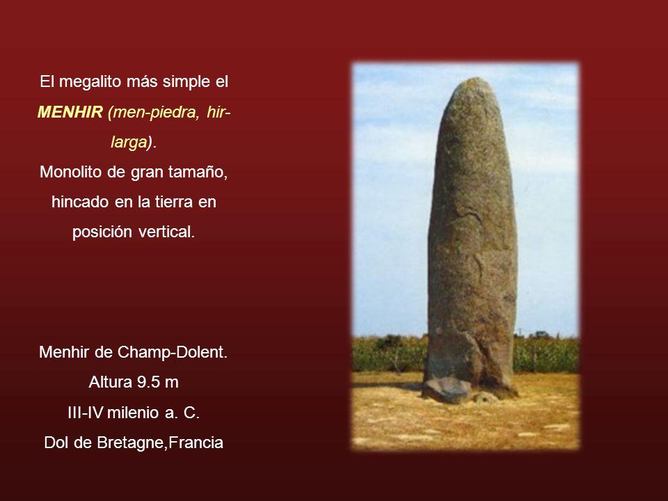 El megalito más simple el MENHIR (men-piedra, hir- larga). Monolito de gran tamaño, hincado en la tierra en posición vertical. Menhir de Champ-Dolent.