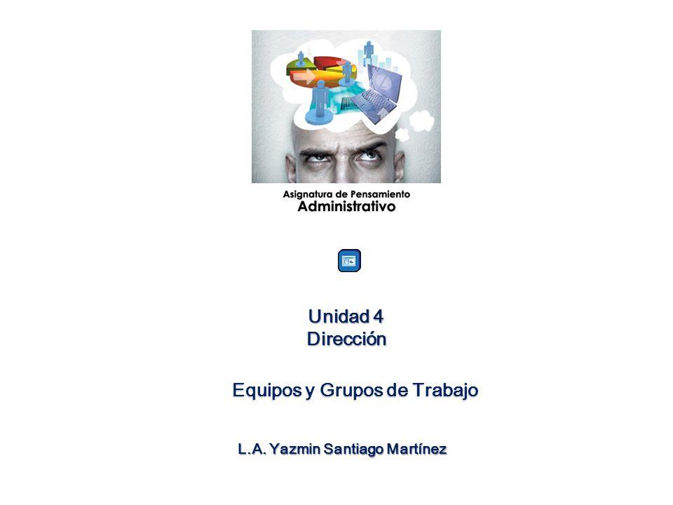 Unidad 4 Dirección Equipos y Grupos de Trabajo L.A. Yazmin Santiago Martínez