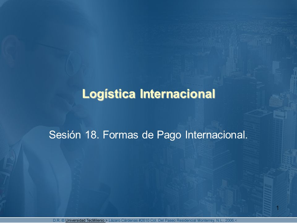 1 Logística Internacional Sesión 18. Formas de Pago Internacional.