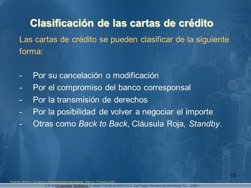 13 Clasificación de las cartas de crédito Las cartas de crédito se pueden clasificar de la siguiente forma: -Por su cancelación o modificación -Por el