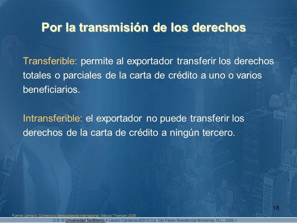 16 Por la transmisión de los derechos Transferible: permite al exportador transferir los derechos totales o parciales de la carta de crédito a uno o v