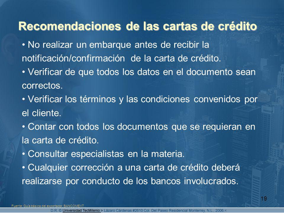19 Recomendaciones de las cartas de crédito No realizar un embarque antes de recibir la notificación/confirmación de la carta de crédito. Verificar de