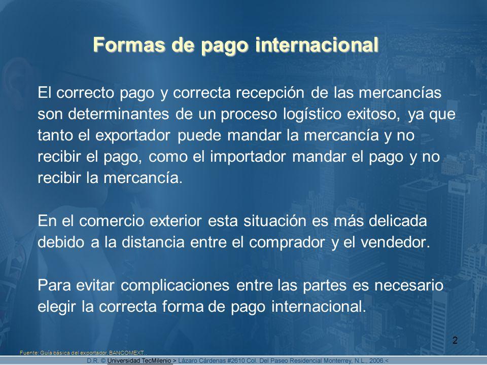 2 Formas de pago internacional El correcto pago y correcta recepción de las mercancías son determinantes de un proceso logístico exitoso, ya que tanto
