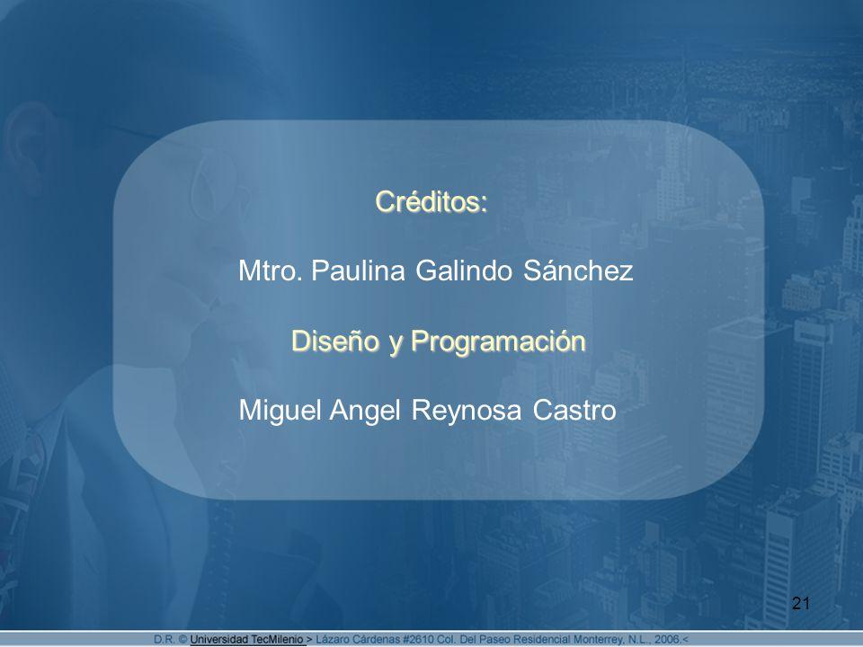 21 Créditos: Créditos: Mtro. Paulina Galindo Sánchez Diseño y Programación Diseño y Programación Miguel Angel Reynosa Castro