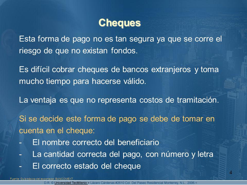 4 Cheques Esta forma de pago no es tan segura ya que se corre el riesgo de que no existan fondos. Es difícil cobrar cheques de bancos extranjeros y to