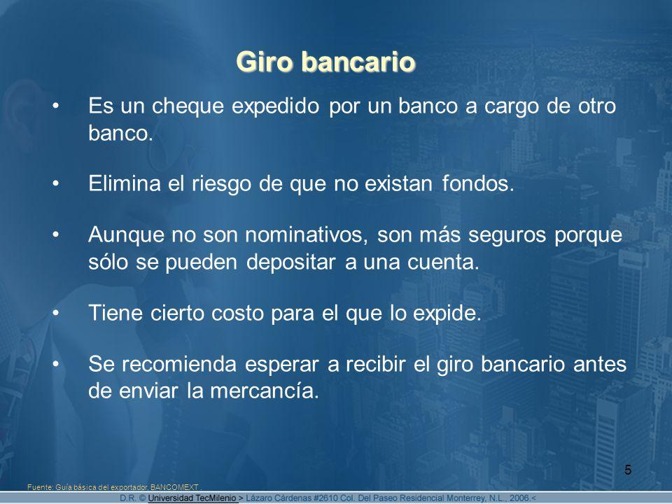 5 Giro bancario Es un cheque expedido por un banco a cargo de otro banco. Elimina el riesgo de que no existan fondos. Aunque no son nominativos, son m