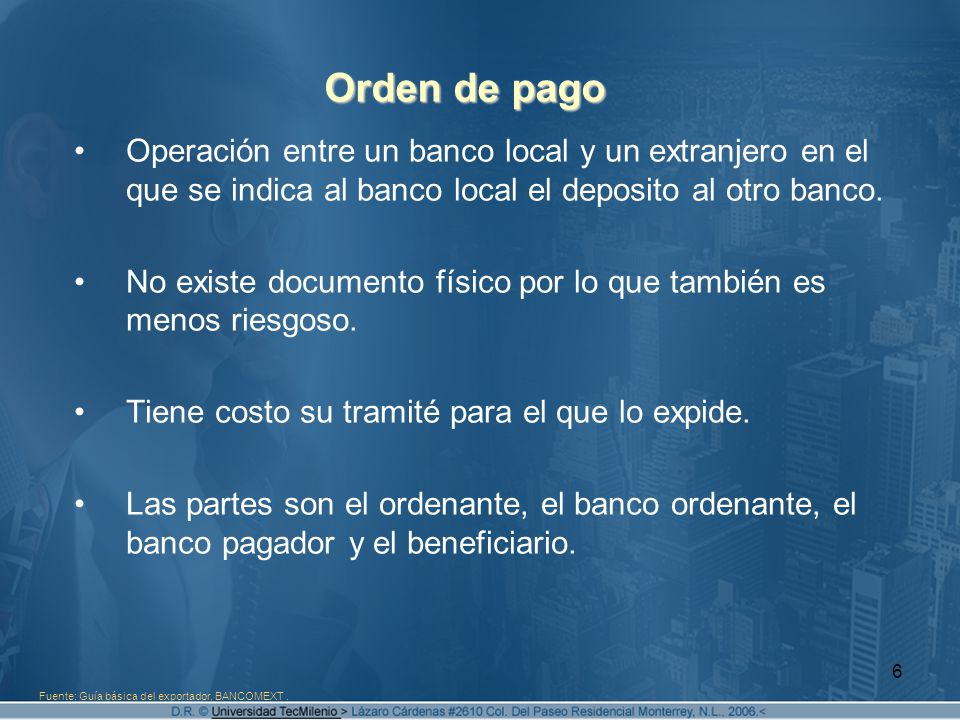 6 Orden de pago Operación entre un banco local y un extranjero en el que se indica al banco local el deposito al otro banco. No existe documento físic