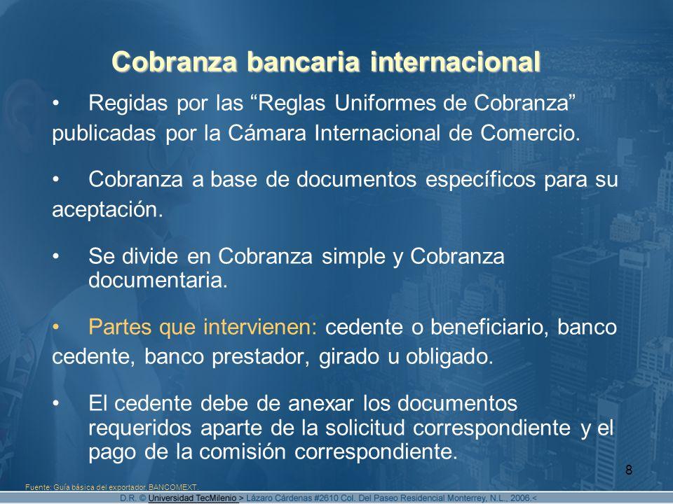 8 Cobranza bancaria internacional Regidas por las Reglas Uniformes de Cobranza publicadas por la Cámara Internacional de Comercio. Cobranza a base de