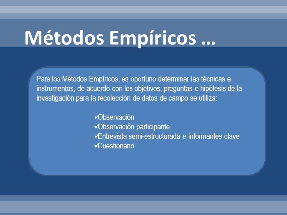 Para los Métodos Empíricos, es oportuno determinar las técnicas e instrumentos, de acuerdo con los objetivos, preguntas e hipótesis de la investigació
