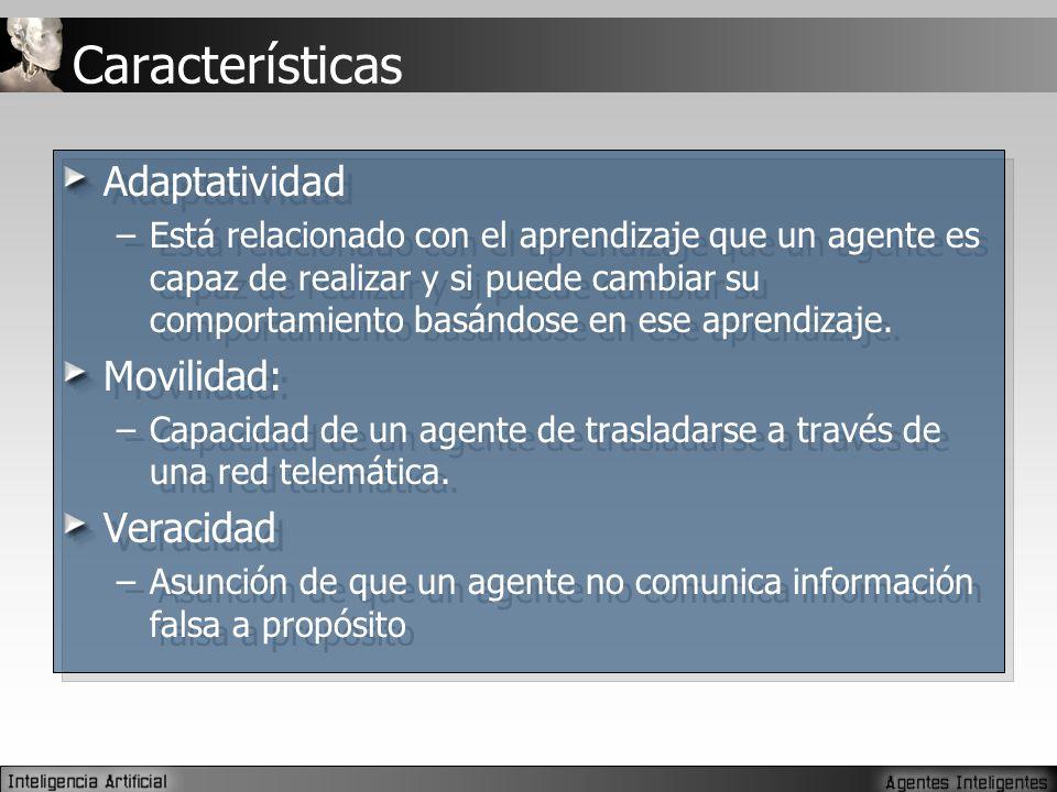 Características Adaptatividad –Está relacionado con el aprendizaje que un agente es capaz de realizar y si puede cambiar su comportamiento basándose en ese aprendizaje.