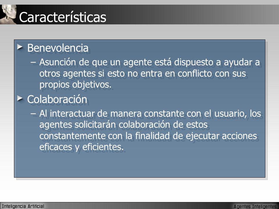 Características Benevolencia –Asunción de que un agente está dispuesto a ayudar a otros agentes si esto no entra en conflicto con sus propios objetivos.
