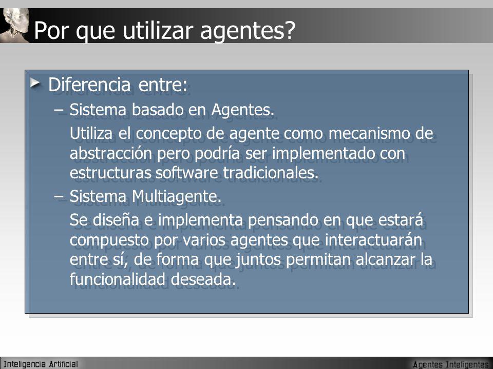 Por que utilizar agentes.Diferencia entre: –Sistema basado en Agentes.
