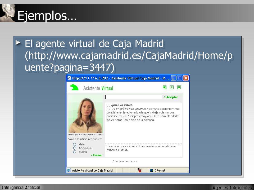 Ejemplos… El agente virtual de Caja Madrid (http://www.cajamadrid.es/CajaMadrid/Home/p uente?pagina=3447)