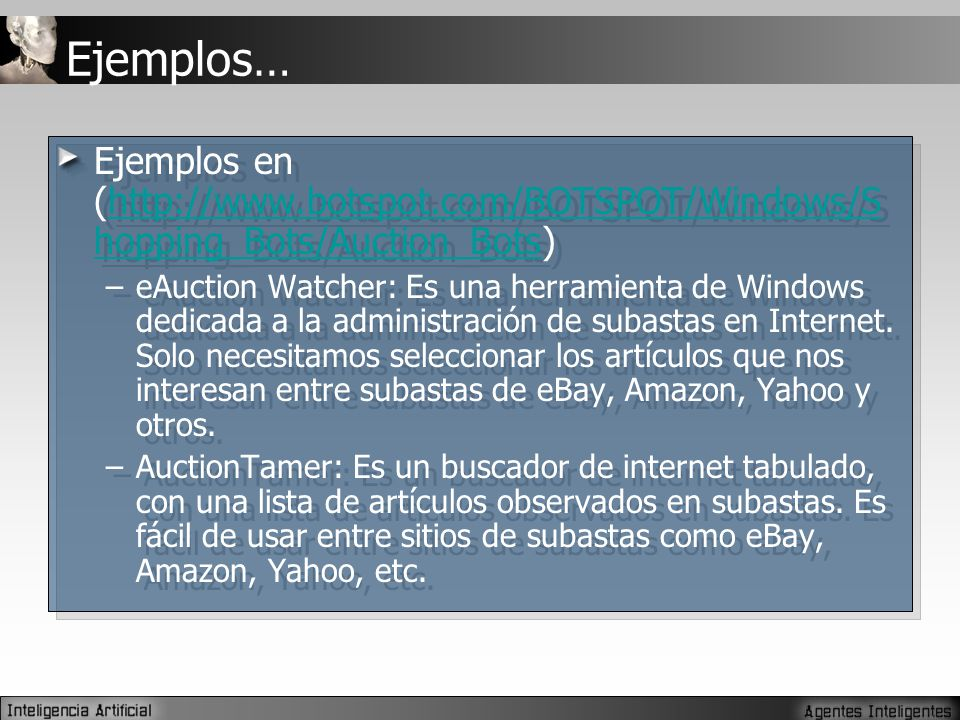 Ejemplos… Ejemplos en (http://www.botspot.com/BOTSPOT/Windows/S hopping_Bots/Auction_Bots)http://www.botspot.com/BOTSPOT/Windows/S hopping_Bots/Auctio