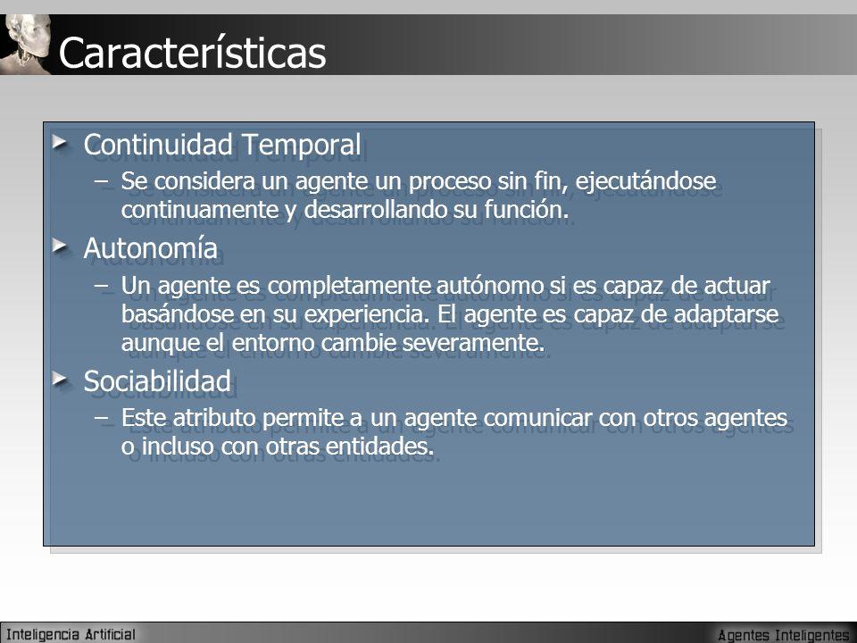 Características Continuidad Temporal –Se considera un agente un proceso sin fin, ejecutándose continuamente y desarrollando su función.