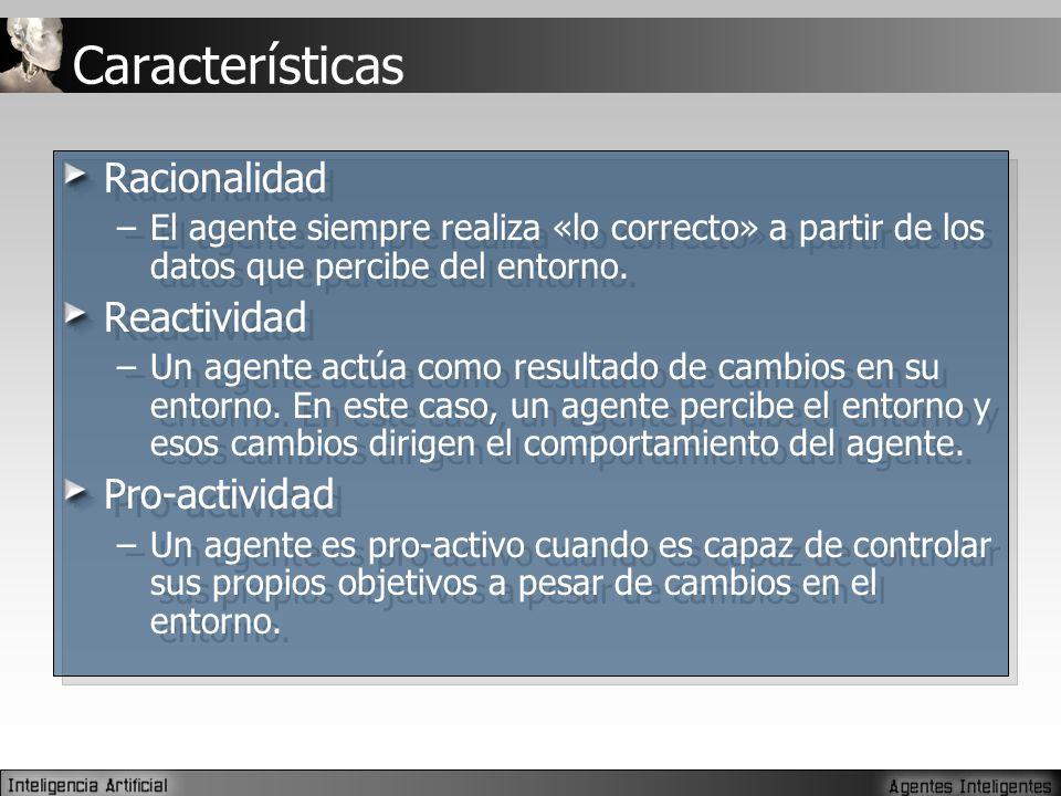 Características Racionalidad –El agente siempre realiza «lo correcto» a partir de los datos que percibe del entorno.