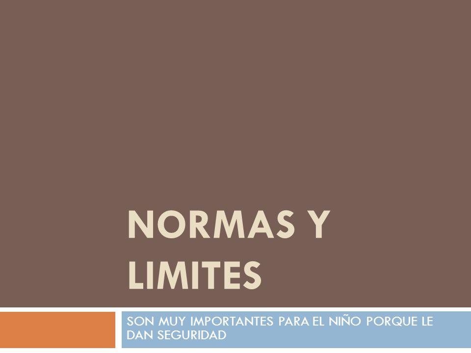 NORMAS Y LIMITES SON MUY IMPORTANTES PARA EL NIÑO PORQUE LE DAN SEGURIDAD