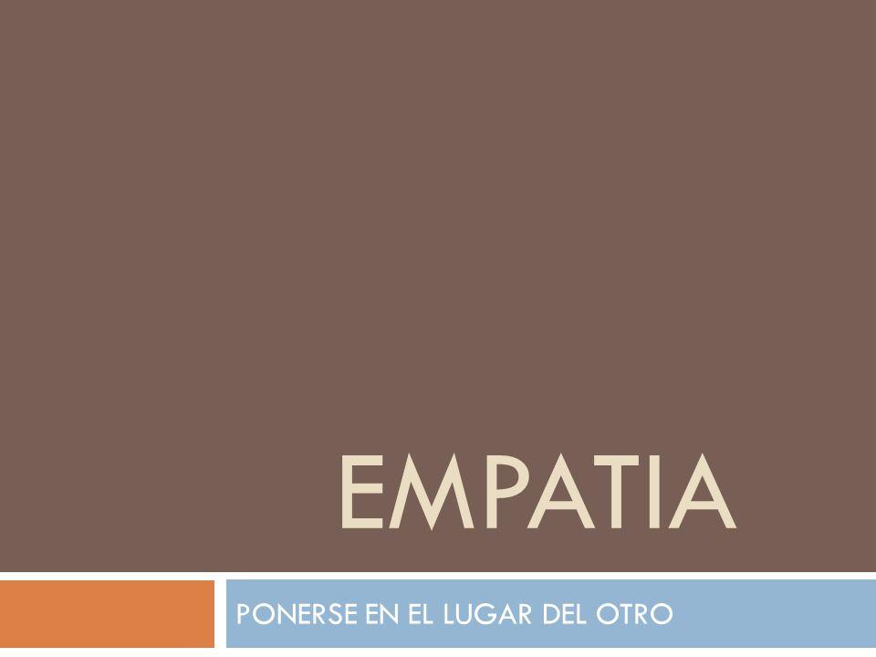 EMPATIA PONERSE EN EL LUGAR DEL OTRO