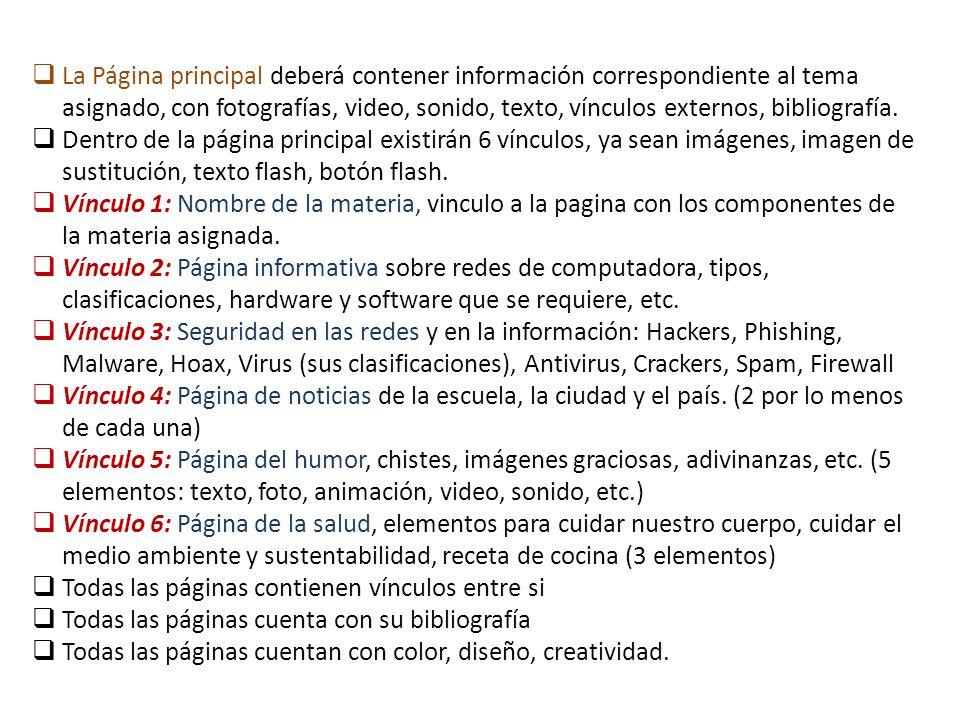 La Página principal deberá contener información correspondiente al tema asignado, con fotografías, video, sonido, texto, vínculos externos, bibliograf