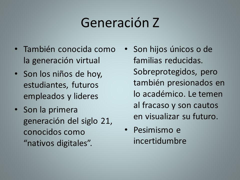 Generación Z También conocida como la generación virtual Son los niños de hoy, estudiantes, futuros empleados y lideres Son la primera generación del