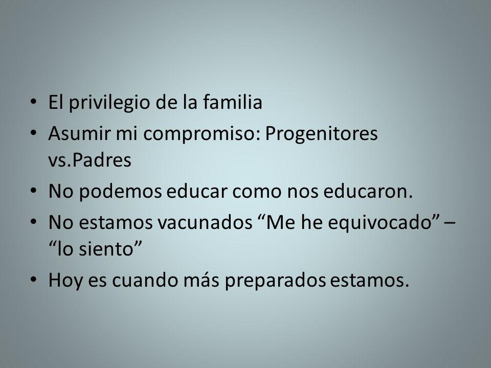 El privilegio de la familia Asumir mi compromiso: Progenitores vs.Padres No podemos educar como nos educaron. No estamos vacunados Me he equivocado –