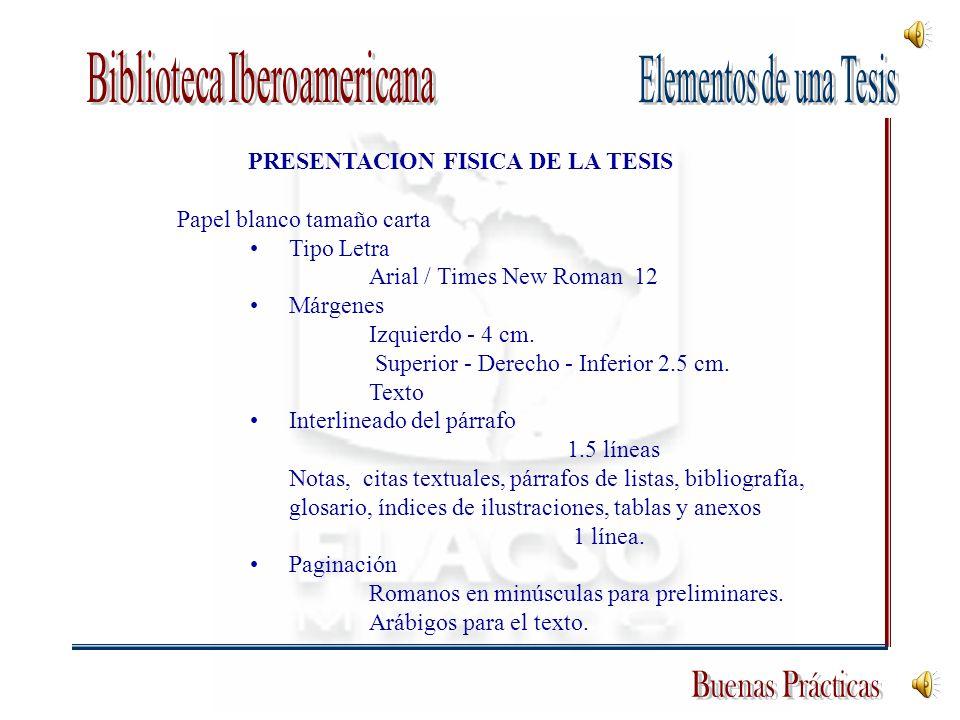 PRESENTACION FISICA DE LA TESIS Papel blanco tamaño carta Tipo Letra Arial / Times New Roman 12 Márgenes Izquierdo - 4 cm. Superior - Derecho - Inferi