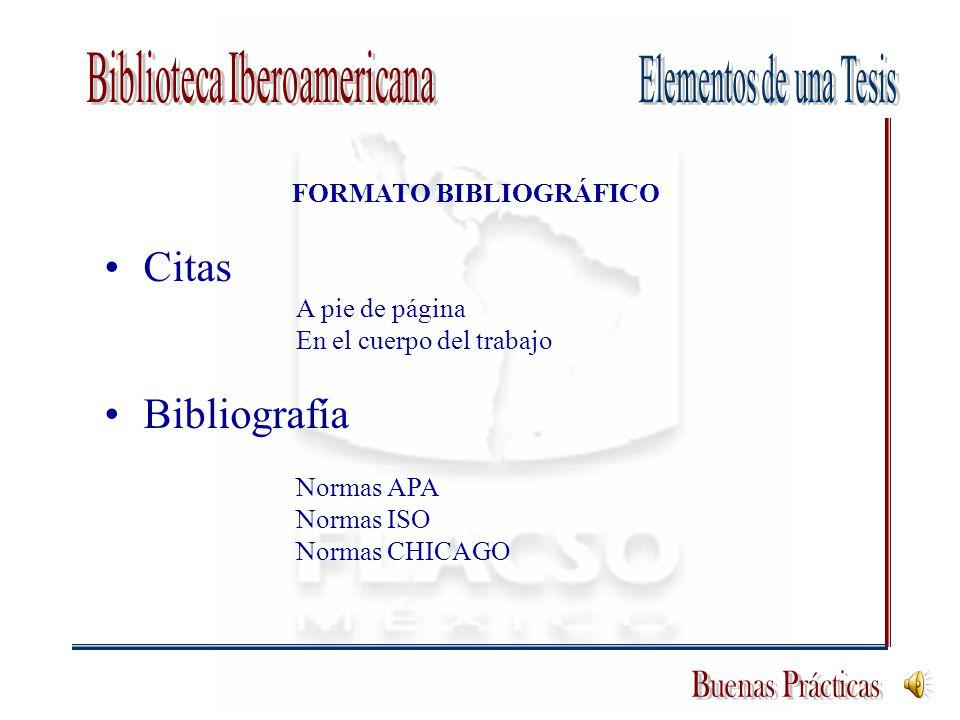 FORMATO BIBLIOGRÁFICO Citas A pie de página En el cuerpo del trabajo Bibliografía Normas APA Normas ISO Normas CHICAGO