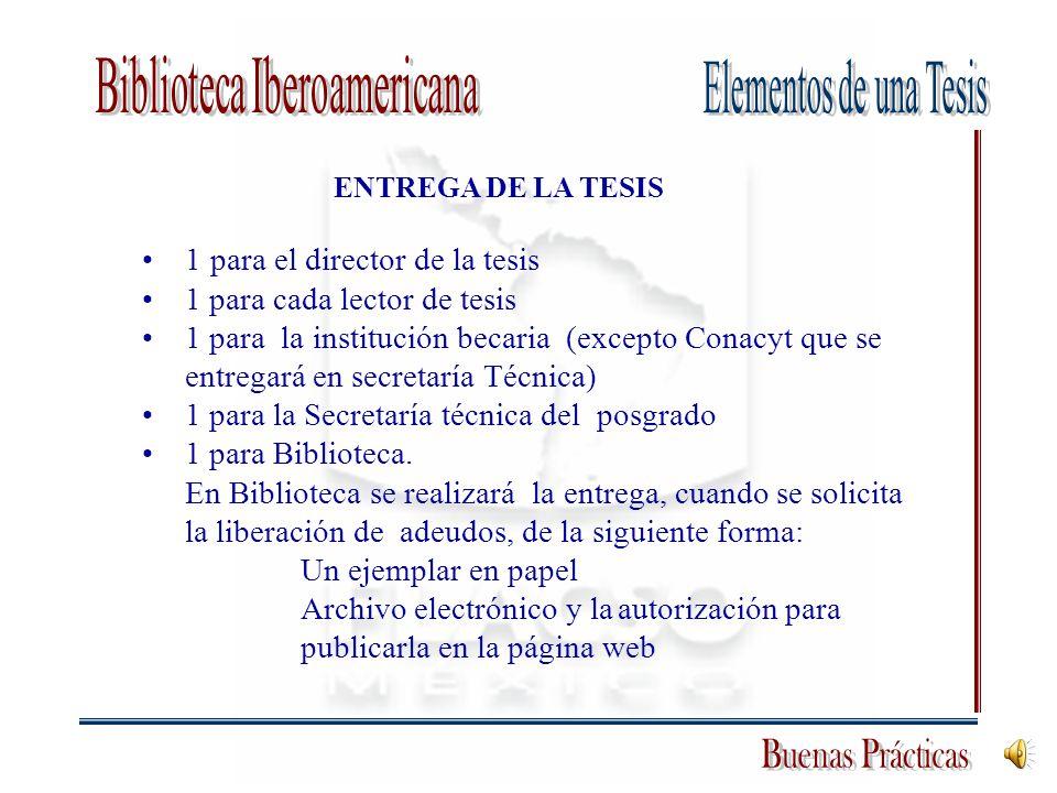 ENTREGA DE LA TESIS 1 para el director de la tesis 1 para cada lector de tesis 1 para la institución becaria (excepto Conacyt que se entregará en secr