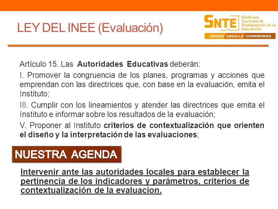 LEY DEL INEE (Evaluación) Artículo 15. Las Autoridades Educativas deberán: I. Promover la congruencia de los planes, programas y acciones que emprenda