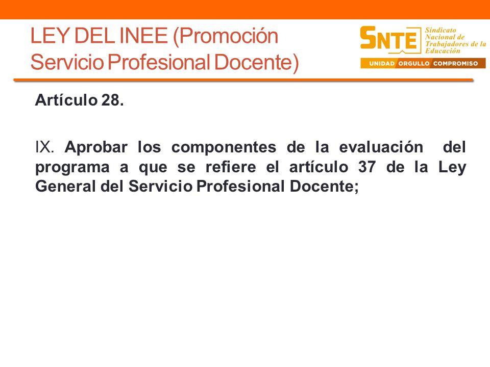 LEY DEL INEE (Promoción Servicio Profesional Docente) Artículo 28. IX. Aprobar los componentes de la evaluación del programa a que se refiere el artíc