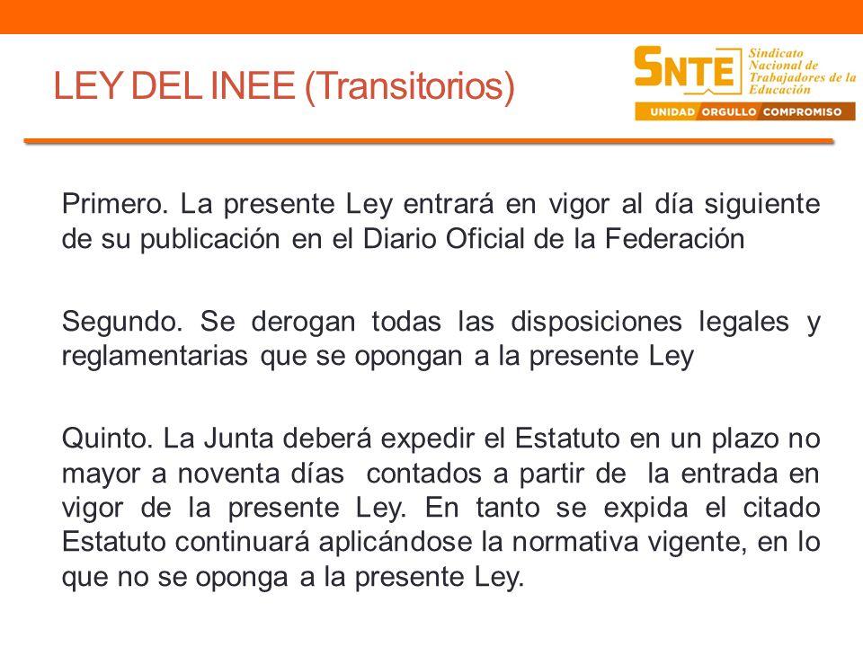 LEY DEL INEE (Transitorios) Primero. La presente Ley entrará en vigor al día siguiente de su publicación en el Diario Oficial de la Federación Segundo