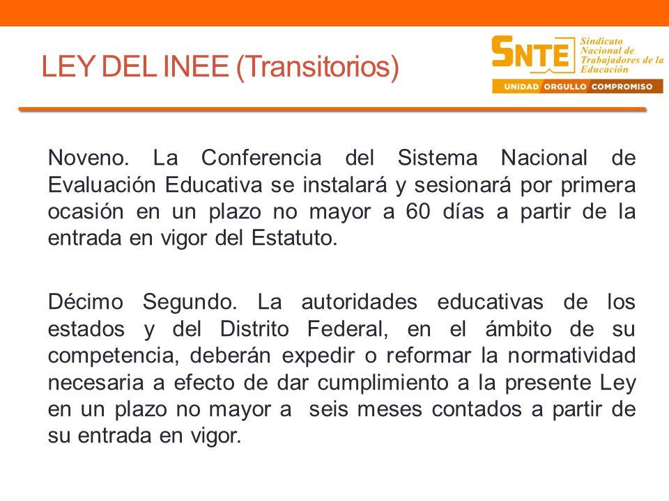 LEY DEL INEE (Transitorios) Noveno. La Conferencia del Sistema Nacional de Evaluación Educativa se instalará y sesionará por primera ocasión en un pla