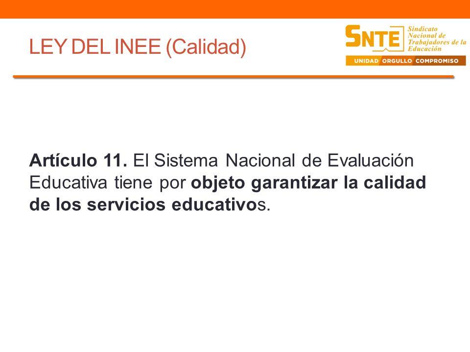 LEY DEL INEE (Evaluación) Artículo 26.- El Instituto se regirá… por los criterios técnicos de objetividad, validez y confiabilidad.